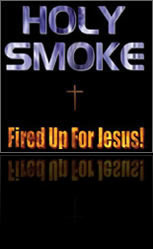 Holy Smoke - Fired Up For JESUS